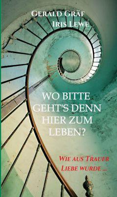 """""""Wo bitte geht's denn hier zum Leben?"""" von Gerald Gräf und Iris Lewe"""
