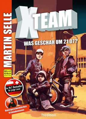 """""""X-Team 1: Was geschah um 21:07?"""" von Mag. Sabine Fürnkranz - Kunsthistorikerin Wien, Susanne Knauss, Martin Selle"""