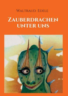 """""""Zauberdrachen unter uns"""" von Waltraud Edele"""