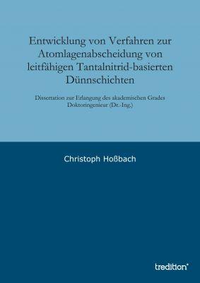 """""""Entwicklung von Verfahren zur Atomlagenabscheidung von leitfähigen Tantalnitrid-basierten Dünnschichten"""" von Christoph Hoßbach"""