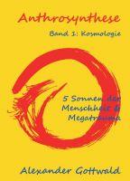 """""""Anthrosynthese Band 1: Kosmologie"""" von Alexander Gottwald"""