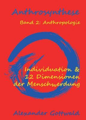 """""""Anthrosynthese Band 2: Anthropologie"""" von Alexander Gottwald"""