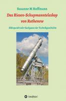 """""""Das Riesen-Schupmannteleskop von Rathenow"""" von Susanne M Hoffmann"""