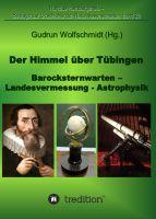 """""""Der Himmel über Tübingen - Barocksternwarten - Landesvermessung - Astrophysik."""" von Gudrun Wolfschmidt"""