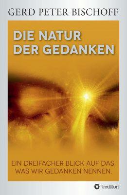 """""""DIE NATUR DER GEDANKEN"""" von Gerd Peter Bischoff"""