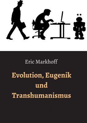 """""""Evolution, Eugenik und Transhumanismus"""" von Eric Markhoff"""
