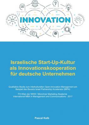 """""""Israelische Start-Up-Kultur als Innovationskooperation für deutsche  Unternehmen"""" von Pascal Kolb"""