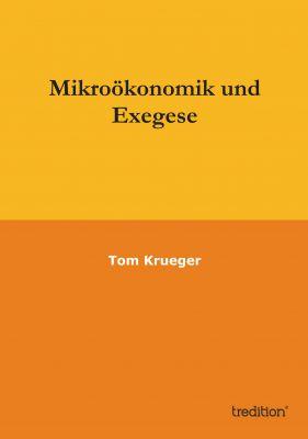 """""""Mikroökonomik und Exegese"""" von Tom Krueger"""