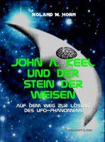 """Coverabbildung """"John A. Keel und der Stein der Weisen - Auf dem Weg zur Lösung des UFO-Phänomens"""