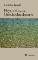 """""""Physikalische Geschichtstheorie"""" von Thorsten Kunde"""