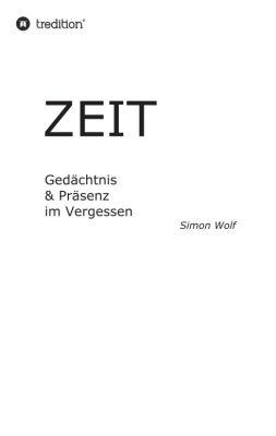 """""""Zeit - Gedächtnis & Präsenz im Vergessen"""" von Simon Wolf"""