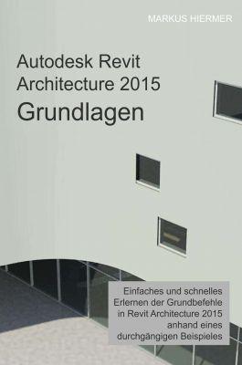 """""""Autodesk Revit Architecture 2015 Grundlagen"""" von Markus Hiermer"""