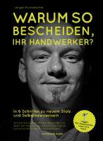 Jürgen Ruckdeschel: Warum so bescheiden, Ihr Handwerker?