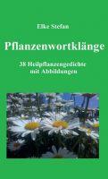 Pflanzenwortklänge - 38 Heilpflanzengedichte mit Abbildungen