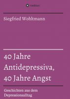 40 Jahre Antidepressiva, 40 Jahre Angst – authentische Episoden aus dem Alltag mit Depressionen
