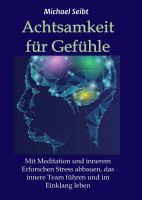 Achtsamkeit für Gefühle - Stress abbauen und das innere Team führen mit Meditation und Achtsamkeit