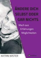 Ändere dich selbst, oder gar nichts - Anregendes Selbsthilfe-Buch mit autobiografischen Elementen