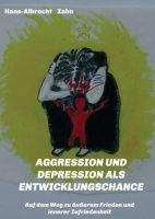 Aggression und Depression als Entwicklungschance – ein Ratgeber gegen innere Zerrissenheit