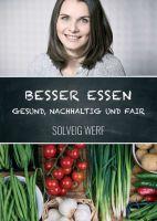 BESSER ESSEN – GESUND, NACHHALTIG & FAIR – ein inspirierender nachhaltiger Ernährungsratgeber