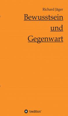 """""""Bewusstsein und Gegenwart"""" von Richard Jäger"""