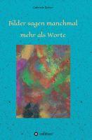 """""""Bilder sagen manchmal mehr als Worte"""" von Gabriele Dr. Reiter"""