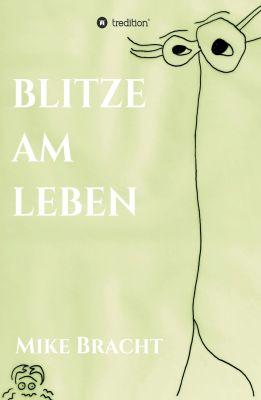 """""""Blitze am Leben"""" von Mike Bracht"""