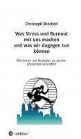 """""""Was Stress und Burnout mit uns machen und was wir dagegen tun können"""" von Christoph Brechtel"""
