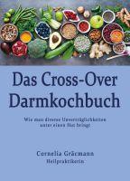 Das Cross-Over Darmkochbuch – der ultimative Ratgeber für Menschen mit Nahrungsunverträglichkeiten