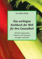 """""""Das wichtigste Kochbuch der Welt für Ihre Gesundheit"""" von Eva Maria Schalk"""