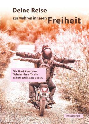 """""""Deine Reise zur wahren inneren Freiheit"""" von Regina Reitinger"""