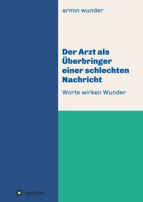 """""""Der Arzt als Überbringer einer schlechten Nachricht"""" von Armin Wunder"""