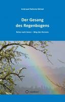 Der Gesang des Regenbogens - Reise nach Innen:  ein spiritueller Ratgeber