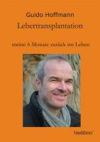 """""""Lebertransplantation meine 6 Monate zurück ins Leben"""" von Guido Hoffmann"""