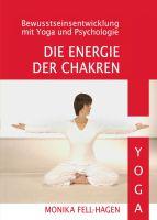 Die Energie der Chakren – Bewusstseinsentwicklung durch Yoga und Psychologie