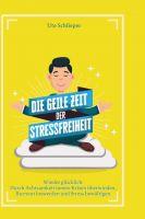 Die geile Zeit der Stressfreiheit – Inspirierender Ratgeber