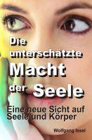 """""""Die unterschätzte Macht der Seele"""" von Wolfgang Issel"""