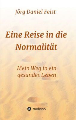 """""""Eine Reise in die Normalität"""" von Jörg Daniel Feist"""