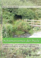 """""""Schamanismus der Seele"""" von Bianka Denise Albrecht"""