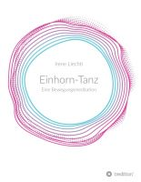 Einhorn-Tanz – der spirituelle Ratgeber zeigt Ihnen den Weg zu einer ganz besonderen Bewegungsmeditation