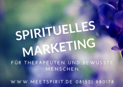 Ganzheitliches & Spirituelles Marketing - Therapeuten und Praxen brauchen spirituelles Marketing!