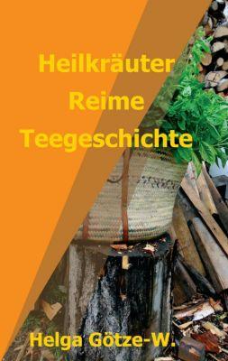"""""""Heilkräuter Reime Teegeschichte"""" von Helga Götze-W."""