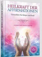 Heilkraft der Affirmationen - das neue Buch von Brigitte Seidl & Sebastian Lichtenberg - Deutsche Heilerschule