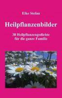 Heilpflanzenbilder - 38 Heilpflanzengedichte für die ganze Familie