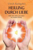 """""""Heilung durch Liebe"""" von Ulrich Rathgeber"""