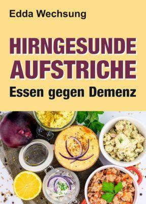 """""""Hirngesunde Aufstriche"""" von Edda Wechsung"""