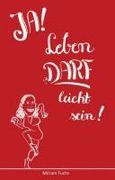 """""""JA! Leben DARF leicht sein!"""" von Miriam Fuchs"""
