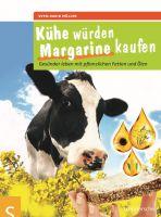 Kühe würden Margarine kaufen - Gesünder leben mit pflanzlichen Fetten und Ölen von Sven-David Müller