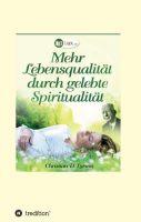 Mehr Lebensqualität durch gelebte Spiritualität - Ideen für die erfolgreiche Wunscherfüllung