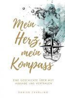 Mein Herz, Mein Kompass - Eine wahre Geschichte über Courage, Hingabe und Vertrauen