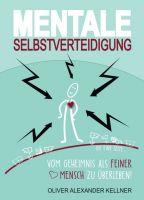 """Mentale Selbstverteidigung"" von Oliver Alexander Kellner"